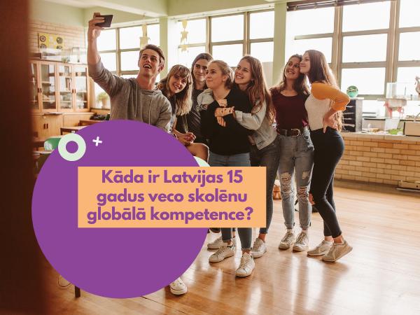 Kāda ir Latvijas skolēnu globālā kompetence?
